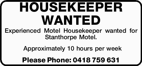 HOUSEKEEPER WANTED   Experienced Motel Housekeeper wanted for Stanthorpe Motel.   Approxi...