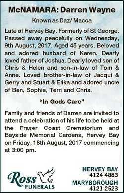 McNAMARA: Darren Wayne Known as Daz/ Macca Late of Hervey Bay. Formerly of St George. Passed away pe...