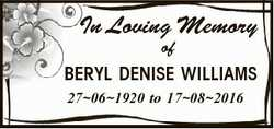 In Loving Memory of BERYL DENISE WILLIAMS 27061920 to 17082016