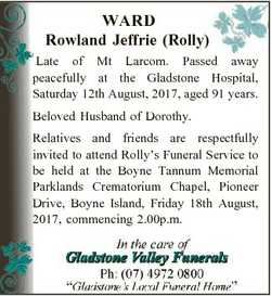 WARD Rowland Jeffrie (Rolly) Late of Mt Larcom. Passed away peacefully at the Gladstone Hospital, Sa...