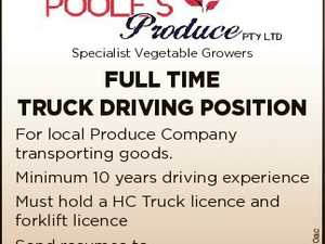 Specialist Vegetable Growers FULL TIME TRUCK DRIVING POSITION For local Produce Company transporting goods. Send resumes to poolprod@halenet.com.au 6660370ac Minimum 10 years driving experience Must hold a HC Truck licence and forklift licence
