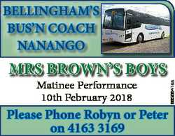 BELLINGHAM'S BUS'N COACH NANANGO Matinee Performance 10th February 2018 Please Phone robyn o...