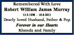 Remembered With Love Robert William James Murray 13.9.1958 - 18.8.2013 Dearly loved Husband, Father...