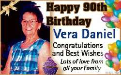 Happy 90th Birthday Vera Daniel iel Congratulations C and n Best Wishes es Lots of love froom all yo...