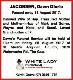 JACOBSEN, Dawn Gloria Passed away 16 August 2017. Beloved Wife of Ray. Treasured Mother and Mother-i...