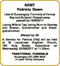 KENT Patricia Dawn Late of Burpengary. Formerly of Harvey Bay and Bullyard. Passed away peacefully 1...