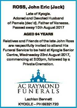 ROSS, John Eric (Jack) Late of Kyogle. Adored and Devoted Husband of Pamela (dec'd). Father of V...