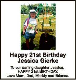 Happy 21st Birthday Jessica Gierke To our darling daughter Jessica. HAPPY 21st BIRTHDAY. Love Mum, D...