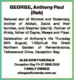 GEORGE, Anthony Paul (Rab) Beloved son of Michael and Rosemary, brother of Alistair, David and their...