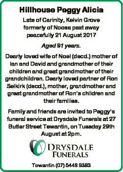 Hillhouse Peggy Alicia Late of Carinity, Kelvin Grove formerly of Noosa past away peacefully 21 Augu...