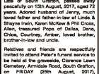 DAVY, Peter Roy Late of South Grafton, passed away peacefully on 15th August, 2017, aged 72 years. Adored husband of Jenny, much loved father and father-in-law of Linda & Shayne Irwin, Karen McKew & Phil Cross, Allen, treasured Popa of Dallas, Dana, Chloe, Courtney, Amber, loved brother, brother-in-law and uncle. Relatives and ...