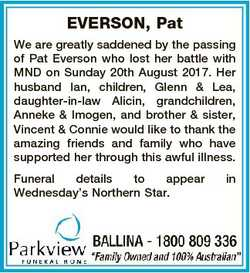 EVERSON, Pat We are greatly saddened by the passing of Pat Everson who lost her battle with MND on S...