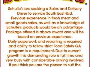 Please send resume through to: schultes@plainland.com.au 6656142aa Schulte's are seeking a Sales and Delivery Driver to service South East Qld. Previous experience in fresh meat and small goods sales, as well as a knowledge of Schulte's products would be an advantage. Package offered is above ...