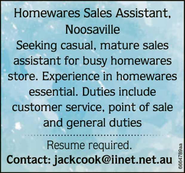 Homewares sales assistant.      Send Resume to: jackcook@iinet.net.au