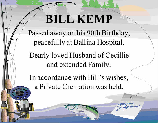 BILL KEMP Passed away on his 90th Birthday, peacefully at Ballina Hospital. Dearly loved Husband...