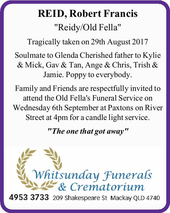 "REID, Robert Francis    ""Reidy/Old Fella""   Tragically taken on 29th August 201..."