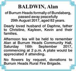 BALDWIN, Alan of Burrum Heads formally of Bundaberg, passed away peacefully 29th August 2017, age...