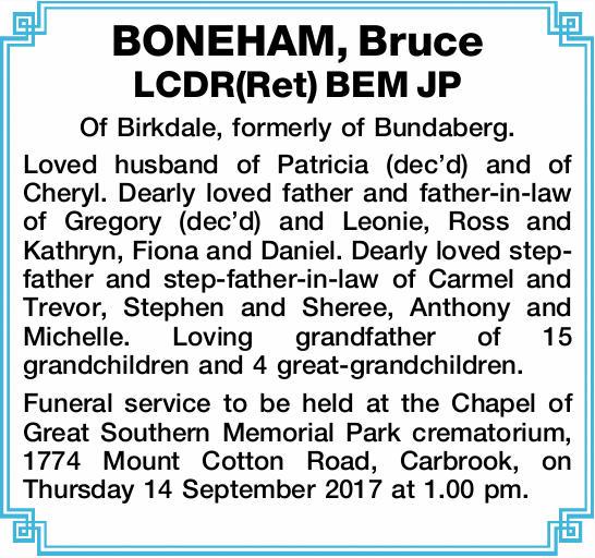 LCDR(Ret) BEM JP   Of Birkdale, formerly of Bundaberg. Loved husband of Patricia (dec'd...