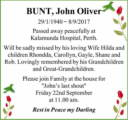 BUNT, John Oliver 29/1/1940 ~ 8/9/2017 Passed away peacefully at Kalamunda Hospital, Perth. Will...