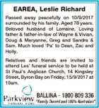 EAREA, Leslie Richard Passed away peacefully on 10/9/2017 surrounded by his family. Aged 78 years. Beloved husband of Lorraine. Loving father & father-in-law of Wayne & Vivian, Doug & Maryanne, Greg and Sandra & Sam. Much loved `Pa' to Dean, Zac and Holly. Relatives and friends are invited to attend Les' funeral ...