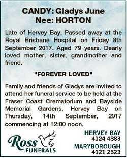 CANDY: Gladys June Nee: HORTON Late of Hervey Bay. Passed away at the Royal Brisbane Hospital on Fri...