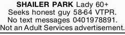Seeks honest guy 58-64 VTPR No text messages 0401978891  Not an Adult Services advertisemen...