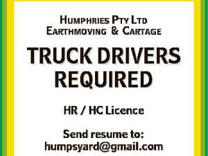 HUMPHRIES PTY LTD EARTHMOVING & CARTAGE TRUCK DRIVERS REQUIRED HR / HC Licence Send resume to: humpsyard@gmail.com
