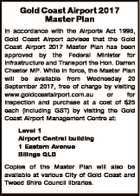 Gold Coast Airport 2017 Master Plan In accordance with the Airports Act 1996, Gold Coast Airport advises that the Gold Coast Airport 2017 Master Plan has been approved by the Federal Minister for Infrastructure and Transport the Hon. Darren Chester MP. While in force, the Master Plan will be available ...