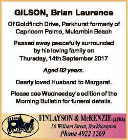 GILSON, Brian Laurence Of Goldfinch Drive, Parkhurst formerly of Capricorn Palms, Mulambin Beach Pas...