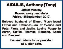 AIDULIS, Anthony (Tony) Late of Mackay. Passed away peacefully Friday, 15 September, 2017. Beloved h...