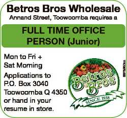 Betros Bros Wholesale Annand Street, Toowoomba requires a Mon to Fri + Sat Morning Applications to P...