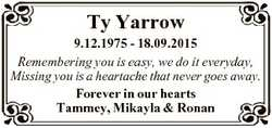 Ty Yarrow 9.12.1975 - 18.09.2015 Remembering you is easy, we do it everyday, Missing you is a hearta...