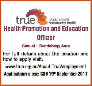 Health Promotion and Education Officer Casual - Bundaberg Area For full details about the position and how to apply visit: www.true.org.au/About-True/employment Applications close: COB 19th September 2017