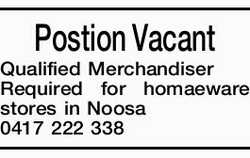 Postion Vacant Qualified Merchandiser Required for homaeware stores in Noosa 0417 222 338