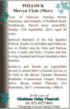 POLLOCK Mervyn Clyde (Merv) Late of Edenvale Nursing Home, Gladstone, and formerly of Redbank Road, Gordonvale. Passed away peacefully, Sunday 17th September, 2017, aged 88 years. Beloved Husband of the late Beatrice Pollock. Dearly loved Father and Father-inlaw to Walter (dec'd), John and Patricia, Colin, Coralie and Peter, Yvonne ...