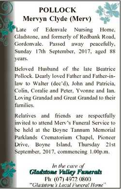 POLLOCK Mervyn Clyde (Merv) Late of Edenvale Nursing Home, Gladstone, and formerly of Redbank Road,...