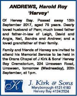 ANDREWS, Harold Roy 'Harvey' Of Hervey Bay. Passed away 15th September 2017, aged 76 years....