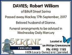 DAVIES; Robert William of Biltoft Street Sarina Passed away Mackay 17th September, 2017 Beloved husb...
