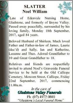SLATTER Noel William Late of Edenvale Nursing Home, Gladstone, and formerly of Boyne Valley. Passed...