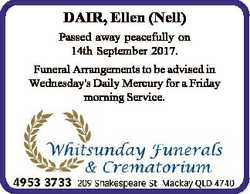 DAIR, Ellen (Nell) Passed away peacefully on 14th September 2017. Funeral Arrangements to be advised...