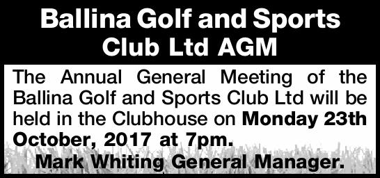 The Annual General Meeting of the Ballina Golf and Sports Club Ltd will be held in the Clubhouse...