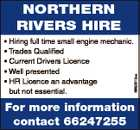NortherN rivers hire 6680512aa * Hiring full time small engine mechanic. * Trades Qualified * Current Drivers Licence * Well presented * HR Licence an advantage but not essential. For more information contact 66247255