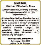 SIMPSON, Heather Elizabeth Ross Late of Caboolture, Formerly of Winton. Passed away peacefully on 14th September 2017. A Loving Wife, Mother, Grandmother and Aunty. Family and Friends are invited to attend a service in honour of Heather's life, which is appointed to be held in Traditional Funerals Chapel, 636 ...