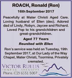 ROACH, Ronald (Ron) 16th September 2017 Peacefully at Mater Christi Aged Care. Loving husband of Ell...