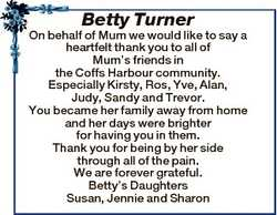 Betty Turner On behalf of Mum we would like to say a heartfelt thank you to all of Mum's friends...