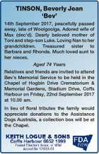 TINSON, Beverly Jean `Bev' 14th September 2017, peacefully passed away, late of Woolgoolga. Adored wife of Max (dec'd). Dearly beloved mother of Toni and step-son Luke. Loving Nan to her grandchildren. Treasured sister to Barbara and Rhonda. Much loved aunt to her nieces. Aged 74 Years Relatives and friends ...
