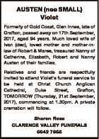 AUSTEN (nee SMALL) Violet Formerly of Gold Coast, Glen Innes, late of Grafton, passed away on 17th September, 2017, aged 94 years. Much loved wife of Ivan (dec), loved mother and mother-inlaw of Robert & Maree, treasured Nanny of Catherine, Elizabeth, Robert and Nanny Austen of their families. Relatives and friends ...