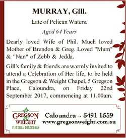 MURRAY, Gill. Late of Pelican Waters. Aged 64 Years Dearly loved Wife of Phil. Much loved Mother of...