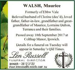 WALSH, Maurice Formerly of Ebbw Vale Beloved husband of Clorine (dec'd), loved father, father-in...
