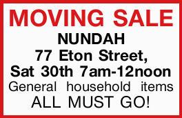MOVING SALE    NUNDAH 77 Eton Street, Sat 30th 7am-12noon    General household items  ...